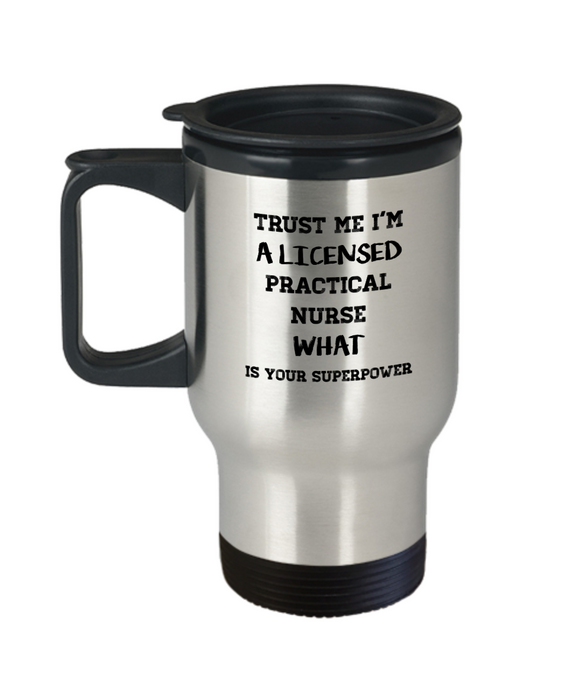Trust Me I'm a Licensed Practical Nurse What Is Your Superpower, 14Oz Travel Mug Gag Gift for Coworker Boss Retirement or Birthday - Ribbon Canyon