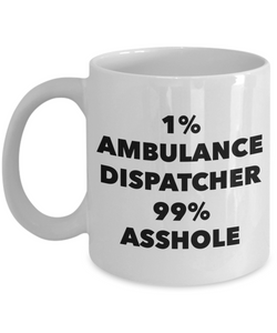 1% Ambulance Dispatcher 99% Asshole, 11oz Coffee Mug  Dad Mom Inspired Gift - Ribbon Canyon