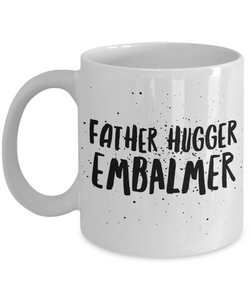 Funny Mug Father Hugger Embalmer   11oz Coffee Mug Gag Gift for Coworker Boss Retirement - Ribbon Canyon