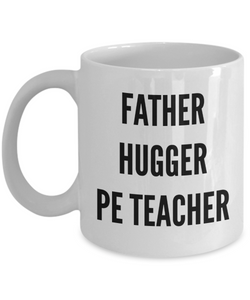 Father Hugger Pe Teacher, 11oz Coffee Mug Gag Gift for Coworker Boss Retirement or Birthday - Ribbon Canyon