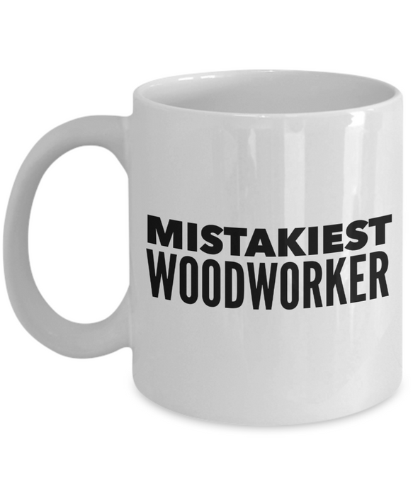Mistakiest Woodworker   11oz Coffee Mug Gag Gift for Coworker Boss Retirement - Ribbon Canyon