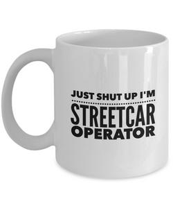 Just Shut Up I'm Streetcar Operator, 11Oz Coffee Mug for Dad, Grandpa, Husband From Son, Daughter, Wife for Coffee & Tea Lovers - Ribbon Canyon