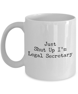 Just Shut Up I'm Legal Secretary, 11Oz Coffee Mug Unique Gift Idea for Him, Her, Mom, Dad - Perfect Birthday Gifts for Men or Women / Birthday / Christmas Present - Ribbon Canyon