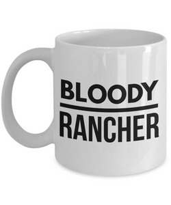 Bloody Rancher, 11oz Coffee Mug Best Inspirational Gifts - Ribbon Canyon