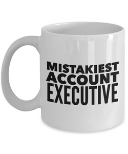 Mistakiest Account Executive, 11oz Coffee Mug  Dad Mom Inspired Gift - Ribbon Canyon