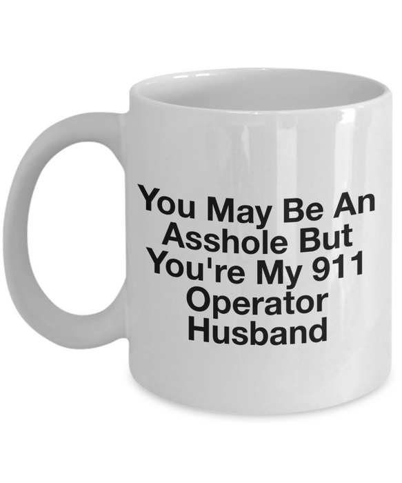 You May Be An Asshole But You'Re My 911 Operator Husband, 11oz Coffee Mug Gag Gift for Coworker Boss Retirement or Birthday - Ribbon Canyon