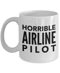Horrible Airline Pilot  11oz Coffee Mug Best Inspirational Gifts - Ribbon Canyon