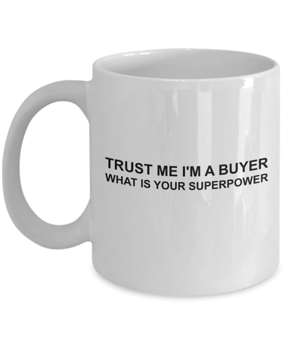 Funny Buyer 11Oz Coffee Mug , Trust Me I'm a Buyer What Is Your Superpower for Dad, Grandpa, Husband From Son, Daughter, Wife for Coffee & Tea Lovers - Ribbon Canyon