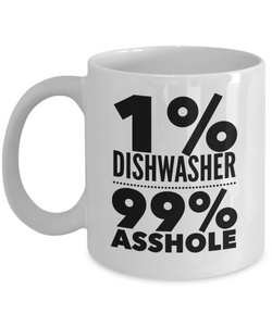 1% Dishwasher 99% Asshole, 11oz Coffee Mug  Dad Mom Inspired Gift - Ribbon Canyon