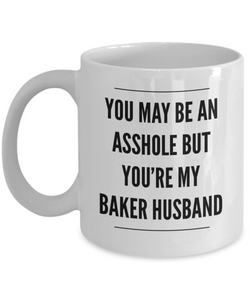 You May Be An Asshole But You'Re My Baker Husband, 11oz Coffee Mug  Dad Mom Inspired Gift - Ribbon Canyon
