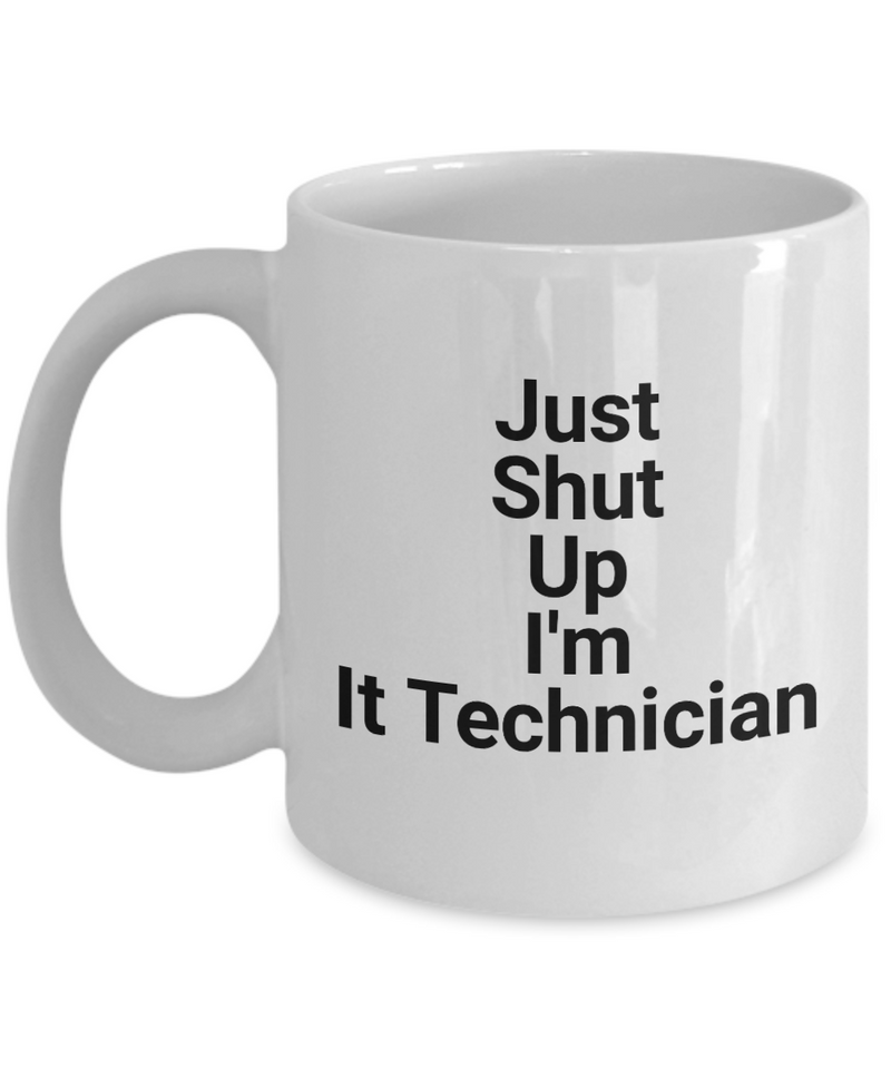 Just Shut Up I'm It Technician, 11Oz Coffee Mug Unique Gift Idea Coffee Mug - Father's Day / Birthday / Christmas Present - Ribbon Canyon
