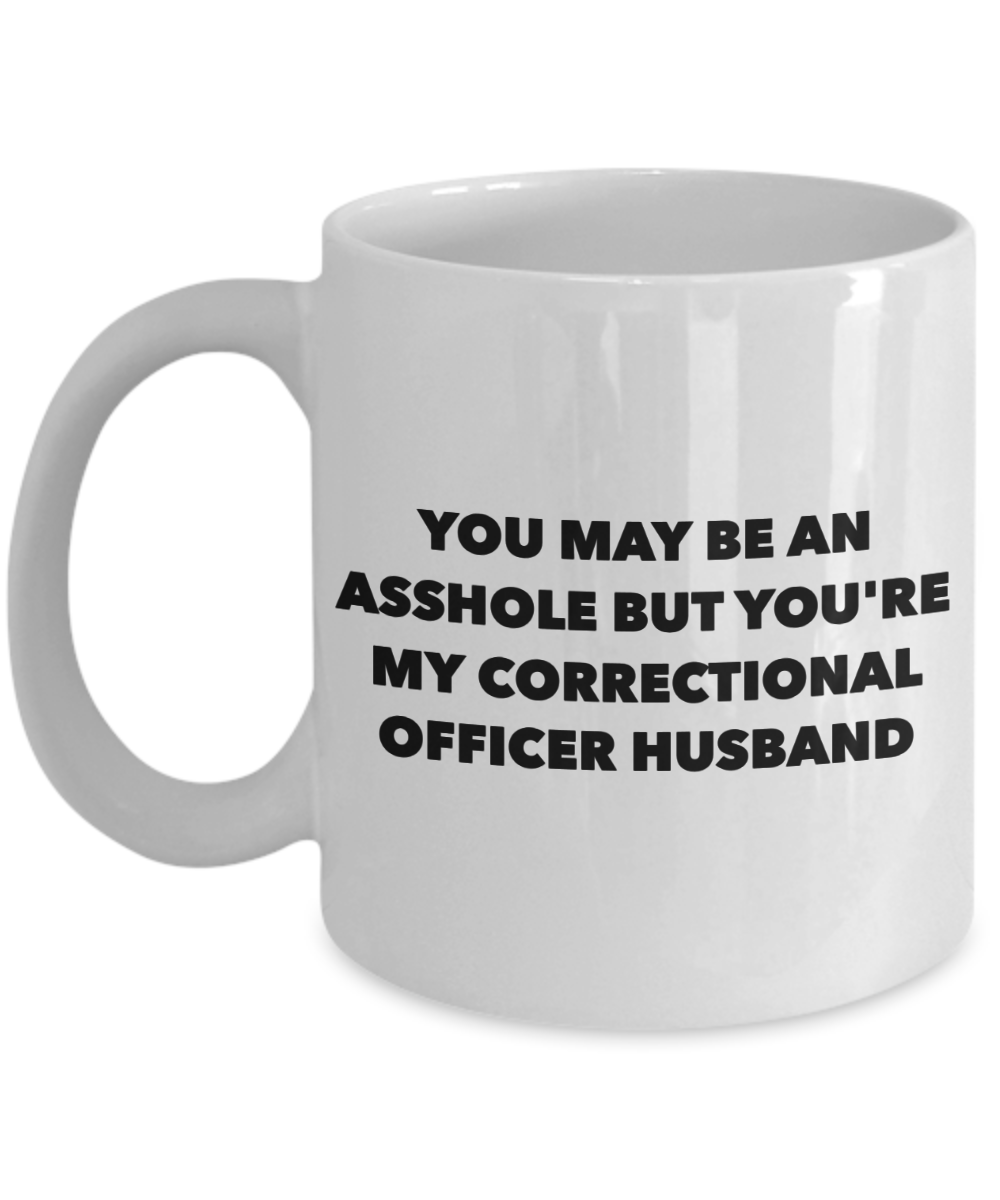 You May Be An Asshole But You'Re My Correctional Officer Husband, 11oz Coffee Mug Best Inspirational Gifts - Ribbon Canyon