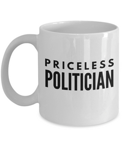 Priceless Politician - Birthday Retirement or Thank you Gift Idea -   11oz Coffee Mug - Ribbon Canyon