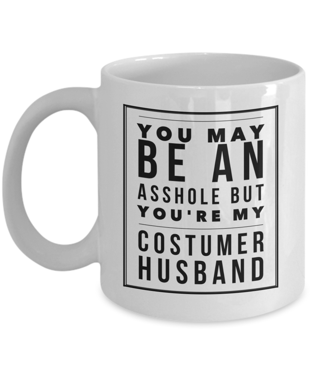 Funny Mug You May Be An Asshole But You'Re My Costumer Husband   11oz Coffee Mug Gag Gift for Coworker Boss Retirement - Ribbon Canyon