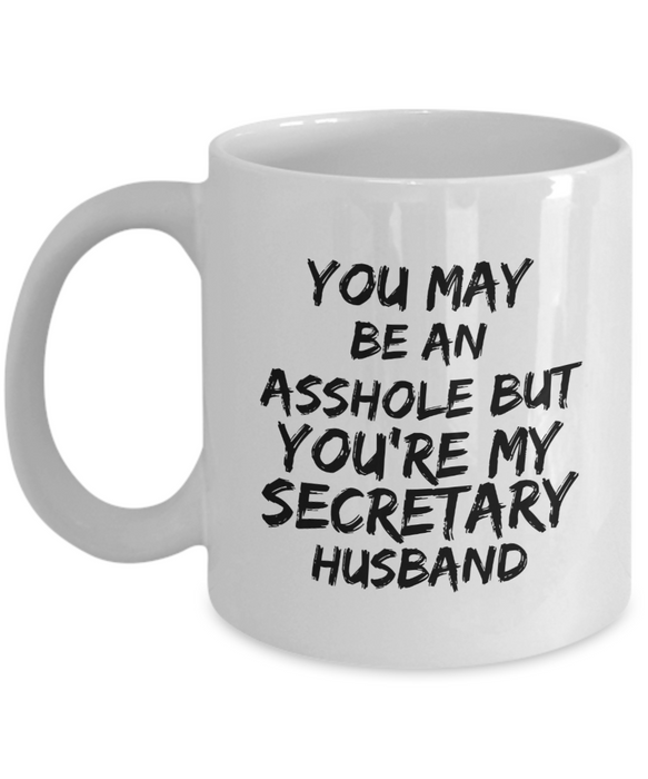 Funny Mug You May Be An Asshole But You'Re My Secretary Husband   11oz Coffee Mug Gag Gift for Coworker Boss Retirement - Ribbon Canyon