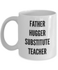 Father Hugger Substitute Teacher, 11oz Coffee Mug Gag Gift for Coworker Boss Retirement or Birthday - Ribbon Canyon