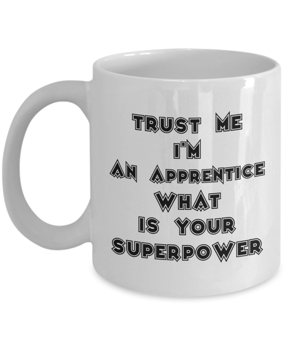 Funny Mug Trust Me I'm an Apprentice What Is Your Superpower 11Oz Coffee Mug Funny Christmas Gift for Dad, Grandpa, Husband From Son, Daughter, Wife for Coffee & Tea Lovers Birthday Gift Ceramic - Ribbon Canyon