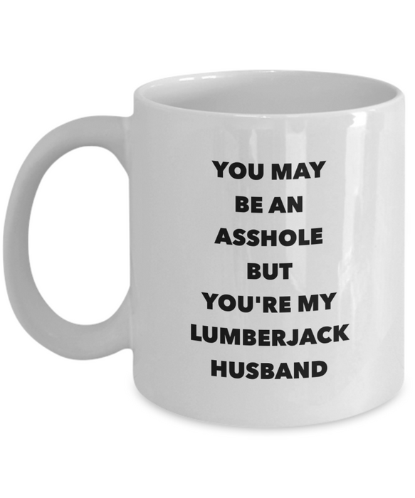 You May Be An Asshole But You'Re My Lumberjack Husband, 11oz Coffee Mug Gag Gift for Coworker Boss Retirement or Birthday - Ribbon Canyon