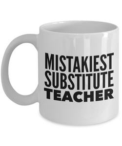 Mistakiest Substitute Teacher   11oz Coffee Mug Gag Gift for Coworker Boss Retirement - Ribbon Canyon