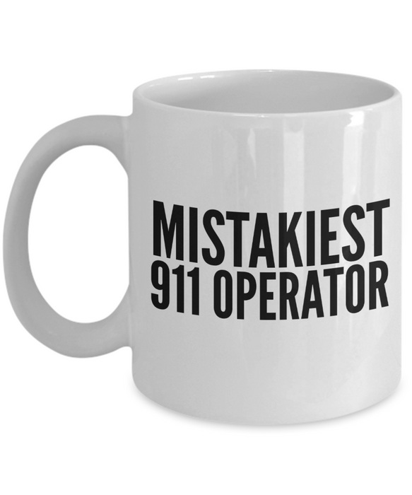 Mistakiest 911 Operator, 11oz Coffee Mug Gag Gift for Coworker Boss Retirement or Birthday - Ribbon Canyon