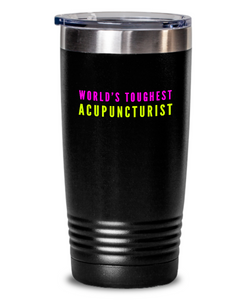 World's Toughest Acupuncturist Inspiration Quote 20oz. Stainless Tumblers - Ribbon Canyon