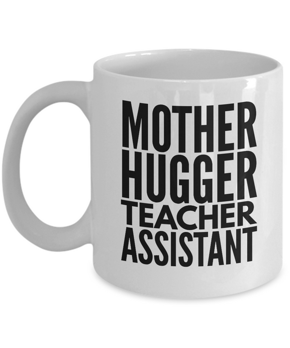 Mother Hugger Teacher Assistant, 11oz Coffee Mug Gag Gift for Coworker Boss Retirement or Birthday - Ribbon Canyon