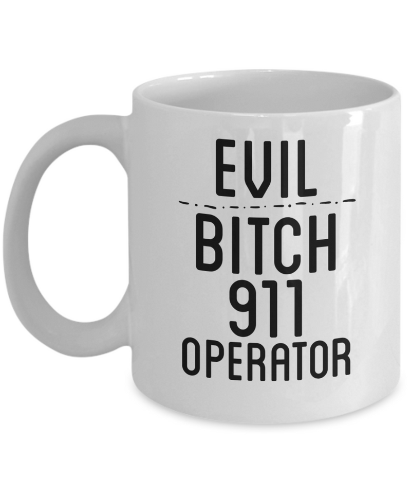 Evil Bitch 911 Operator, 11Oz Coffee Mug Unique Gift Idea Coffee Mug - Father's Day / Birthday / Christmas Present - Ribbon Canyon