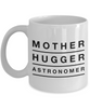 Mother Hugger Astronomer, 11oz Coffee Mug Best Inspirational Gifts - Ribbon Canyon