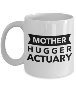 Mother Hugger Actuary, 11oz Coffee Mug Gag Gift for Coworker Boss Retirement or Birthday - Ribbon Canyon