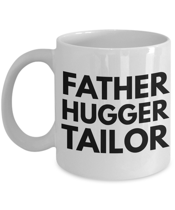 Father Hugger Tailor  11oz Coffee Mug Best Inspirational Gifts - Ribbon Canyon
