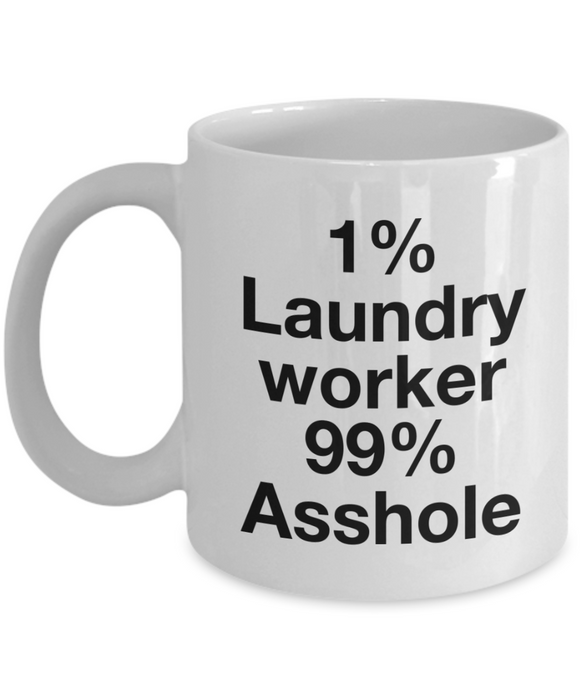 Funny Mug 1% Laundry Worker 99% Asshole   11oz Coffee Mug Gag Gift for Coworker Boss Retirement - Ribbon Canyon