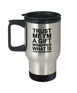 Trust Me I'm a Gift Wrapper What Is Your Superpower, 14oz Travel Mug Family Freind Boss Birthday or Retirement - Ribbon Canyon