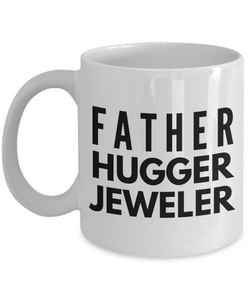 Father Hugger Jeweler, 11oz Coffee Mug Best Inspirational Gifts - Ribbon Canyon
