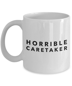 Horrible Caretaker, 11oz Coffee Mug Best Inspirational Gifts - Ribbon Canyon