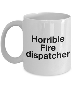 Funny Mug Horrible Fire Dispatcher   11oz Coffee Mug Gag Gift for Coworker Boss Retirement - Ribbon Canyon