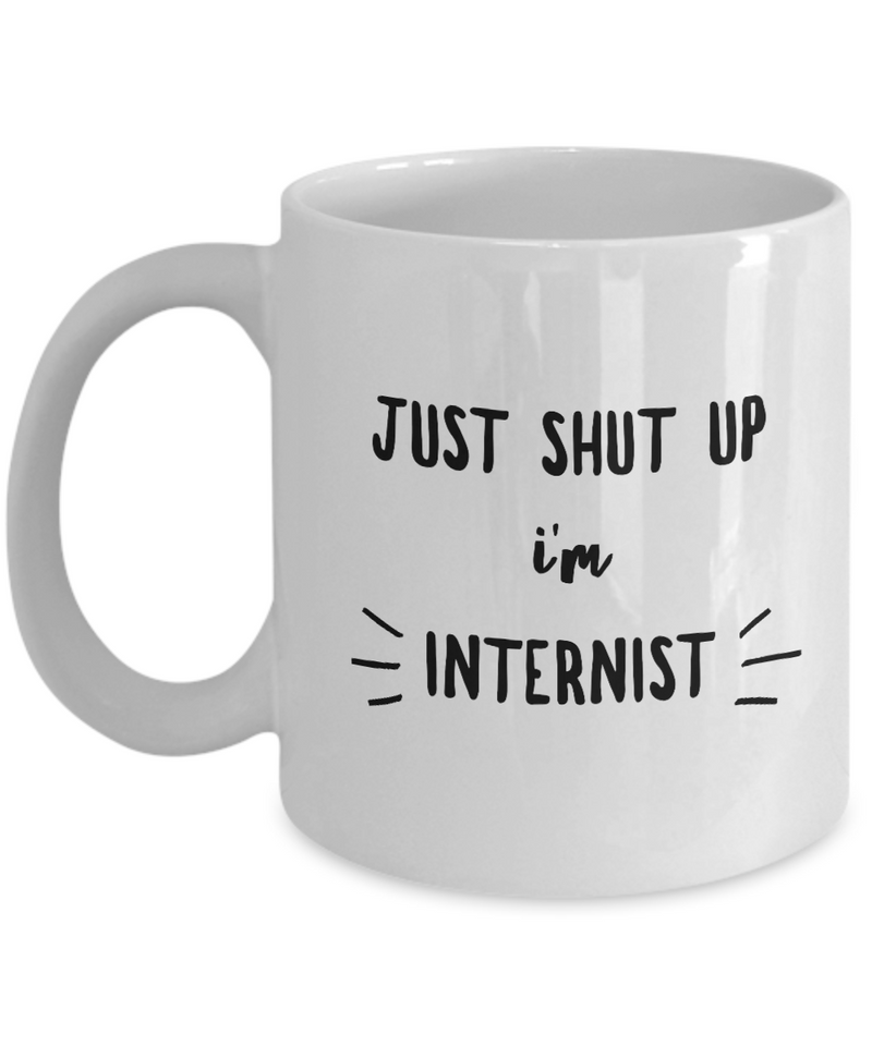 Funny Mug Just Shut Up I'm Internist 11Oz Coffee Mug Funny Christmas Gift for Dad, Grandpa, Husband From Son, Daughter, Wife for Coffee & Tea Lovers Birthday Gift Ceramic - Ribbon Canyon