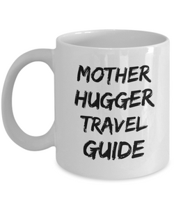Mother Hugger Travel Guide, 11oz Coffee Mug Best Inspirational Gifts - Ribbon Canyon