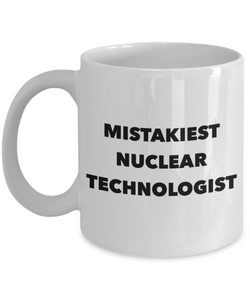 Mistakiest Nuclear Technologist   11oz Coffee Mug Gag Gift for Coworker Boss Retirement - Ribbon Canyon