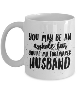 Funny Mug You May Be An Asshole But You'Re My Toolmaker Husband   11oz Coffee Mug Gag Gift for Coworker Boss Retirement - Ribbon Canyon