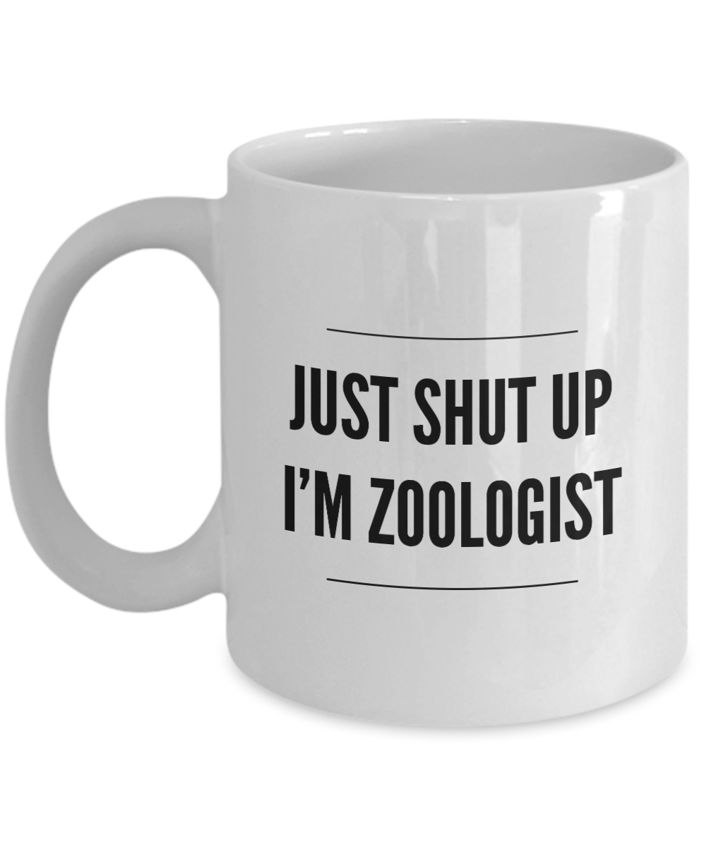 Just Shut Up I'm Zoologist, 11Oz Coffee Mug for Dad, Grandpa, Husband From Son, Daughter, Wife for Coffee & Tea Lovers - Ribbon Canyon