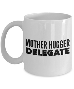 Funny Mug Mother Hugger Delegate   11oz Coffee Mug Gag Gift for Coworker Boss Retirement - Ribbon Canyon