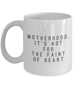 Motherhood, It'S Not For The Faint Of Heart, 11Oz Coffee Mug Unique Gift Idea Coffee Mug - Father's Day / Birthday / Christmas Present - Ribbon Canyon