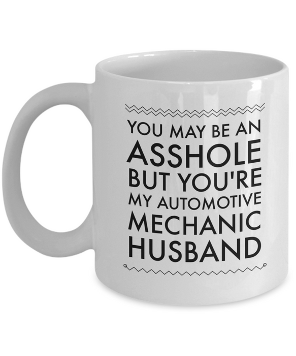You May Be An Asshole But You'Re My Automotive Mechanic Husband Gag Gift for Coworker Boss Retirement or Birthday - Ribbon Canyon