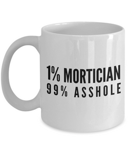 Funny Mug 1% Mortician 99% Asshole   11oz Coffee Mug Gag Gift for Coworker Boss Retirement - Ribbon Canyon