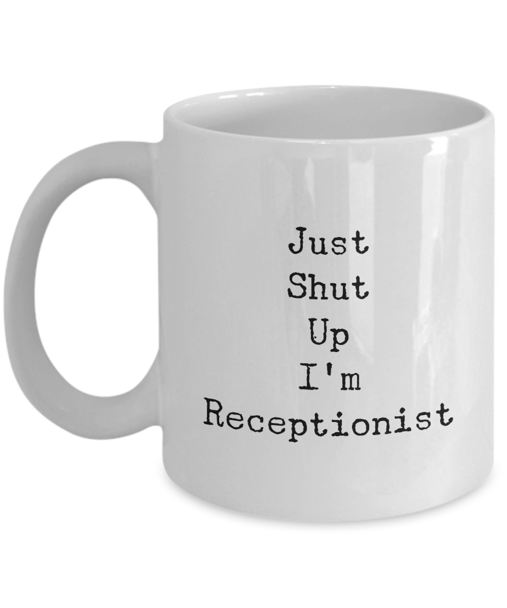 Just Shut Up I'm Receptionist, 11Oz Coffee Mug for Dad, Grandpa, Husband From Son, Daughter, Wife for Coffee & Tea Lovers - Ribbon Canyon