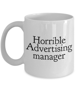 Horrible Advertising Manager  11oz Coffee Mug Best Inspirational Gifts - Ribbon Canyon