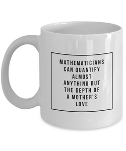 Mathematicians Can Quantify Almost Anything But The Depth Of A Mother'S Love, 11Oz Coffee Mug Unique Gift Idea for Him, Her, Mom, Dad - Perfect Birthday Gifts for Men or Women / Birthday / Christmas Present - Ribbon Canyon