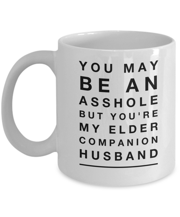 You May Be An Asshole But You'Re My Elder Companion Husband, 11oz Coffee Mug  Dad Mom Inspired Gift - Ribbon Canyon