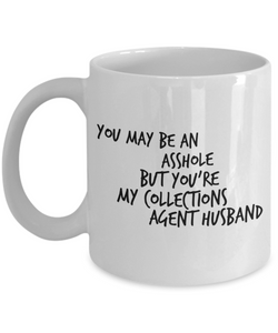 You May Be An Asshole But You'Re My Collections Agent Husband, 11oz Coffee Mug Gag Gift for Coworker Boss Retirement or Birthday - Ribbon Canyon