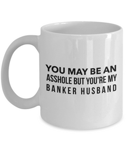 You May Be An Asshole But You'Re My Banker Husband, 11oz Coffee Mug  Dad Mom Inspired Gift - Ribbon Canyon